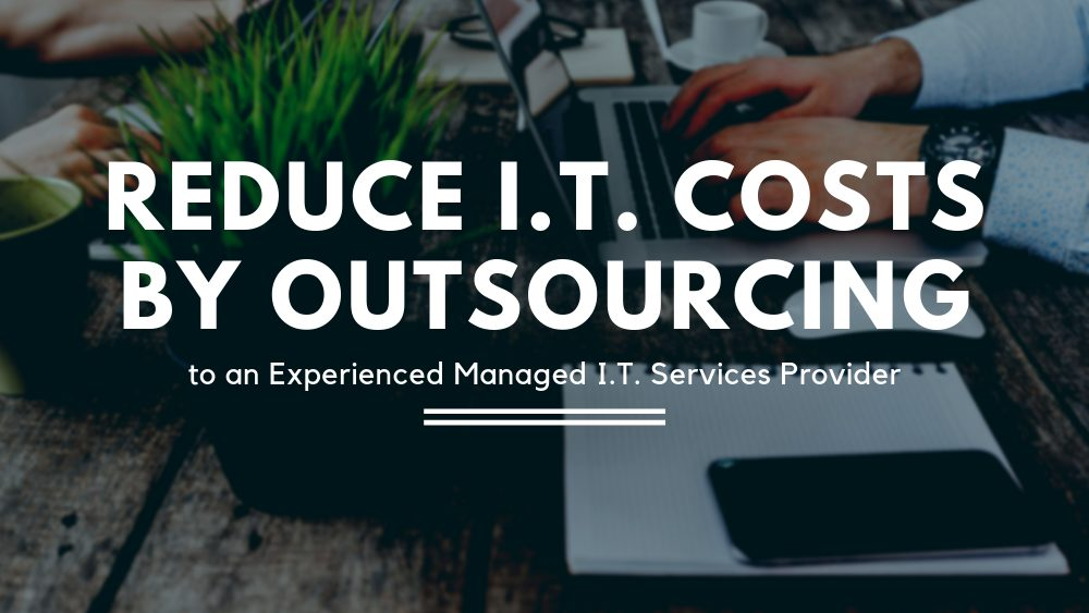 Banner - Reduce I.T. Costs by Outsourcing to an Experienced Managed I.T. Services Provider - Big