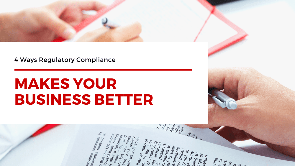 4 Ways Regulatory Compliance Makes Your Business Better