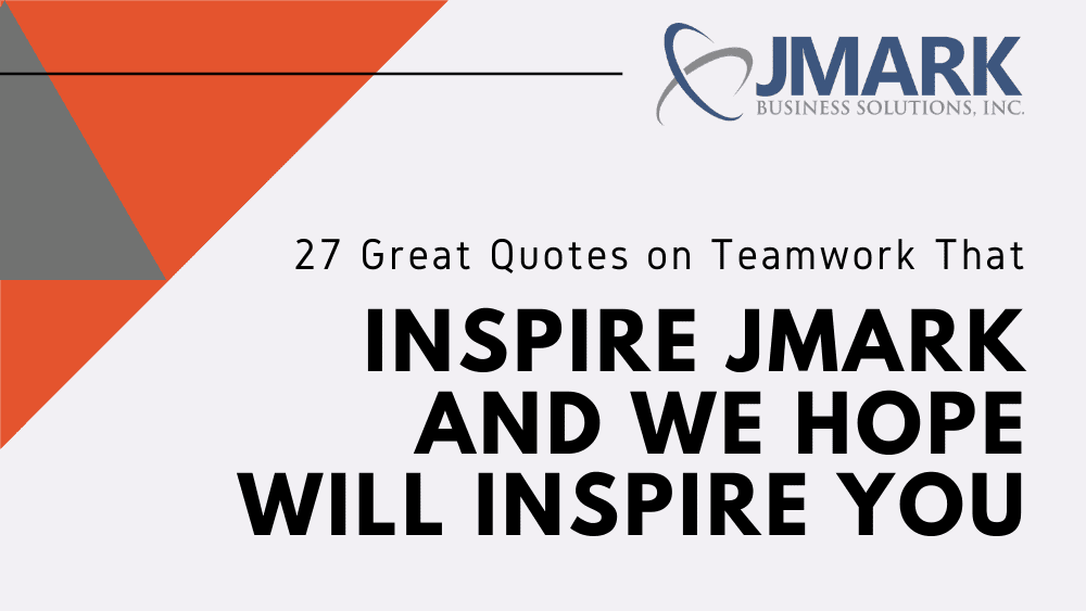 27 Great Quotes on Teamwork That Inspire JMARK and We Hope Will Inspire You