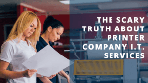 The Scary Truth about Printer Company I.T. Services