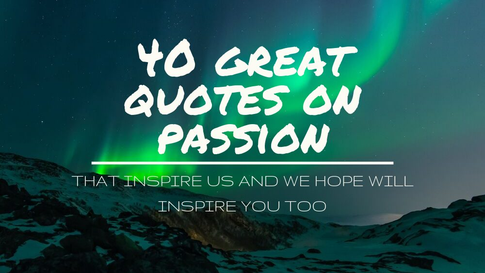 40 Great Quotes on Passion That Inspire Us And We Hope Will Inspire You Too - Blog Banner