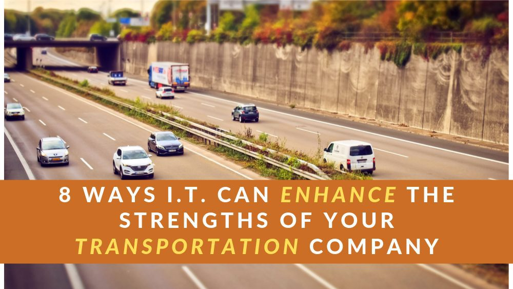8 Ways I.T. Can Enhance the Strengths of Your Transportation Company