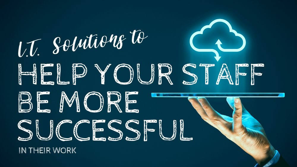I.T. Solutions to Help Your Staff be More Successful in Their Work - Blog Banner