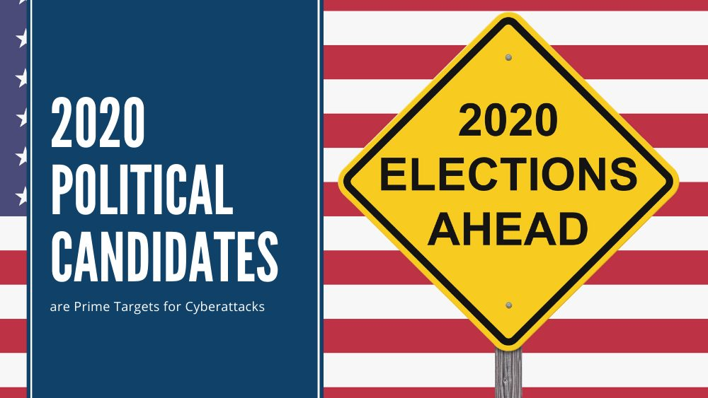 2020 Political Candidates are Prime Targets for Cyberattacks