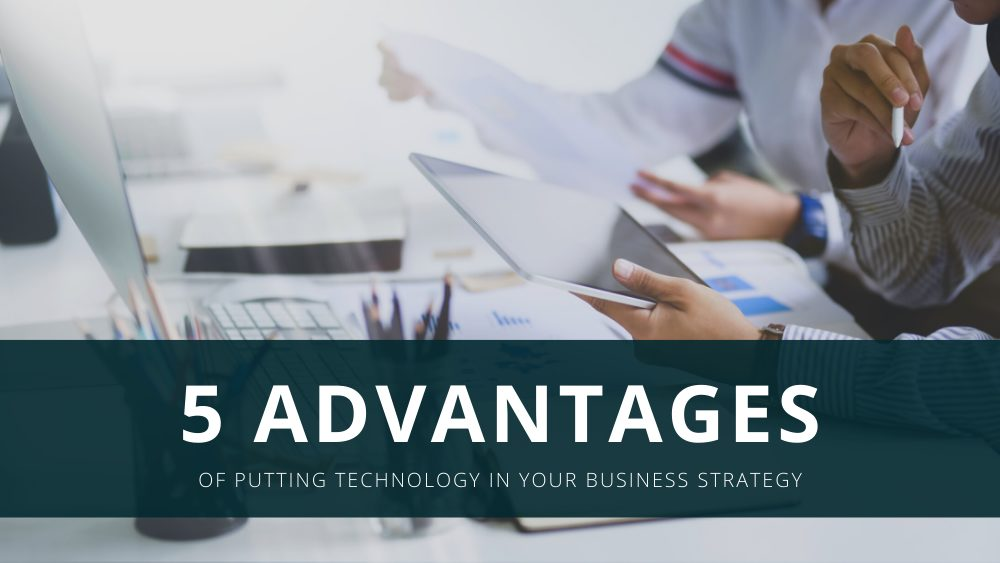 5 Advantages of Putting Technology in Your Business Strategy