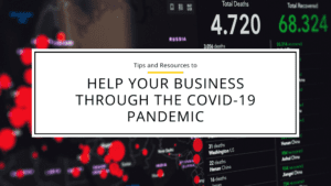 Tips and Resources to Help Your Business Through the COVID-19 Pandemic