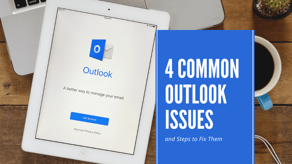 4 Common Outlook Issues and Steps to Fix Them