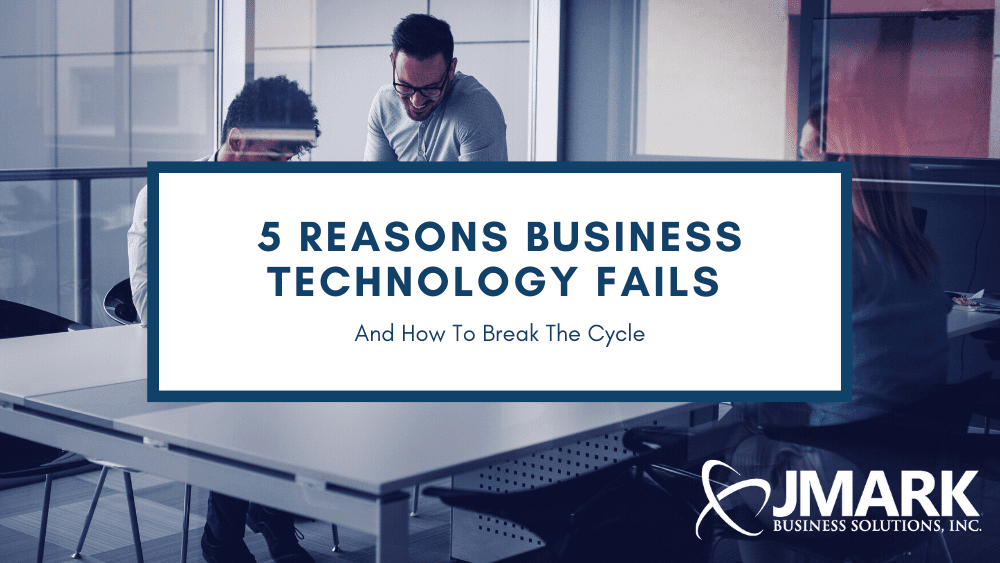 5 Reasons Business Technology Fails And How To Break The Cycle