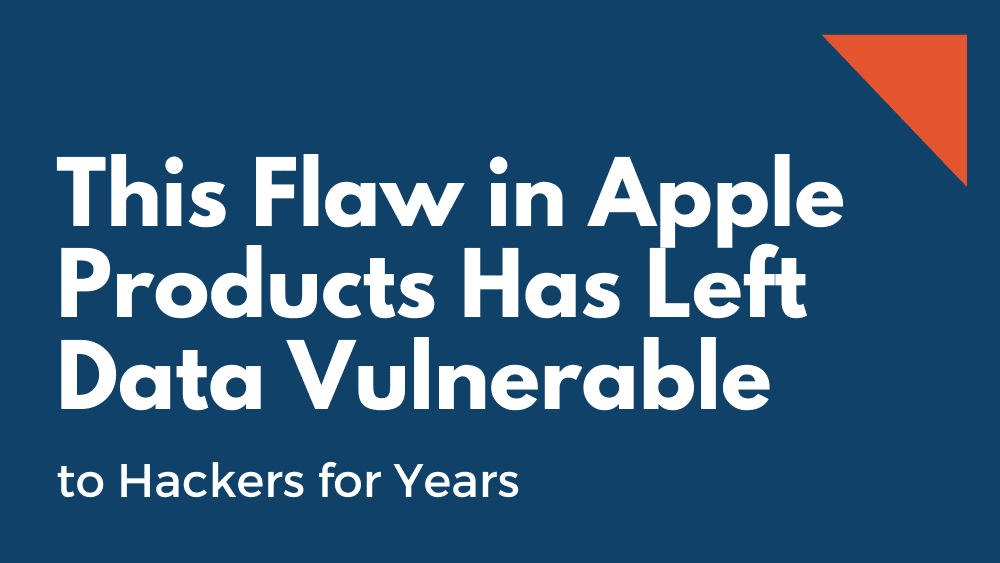 This Flaw in Apple Products Has Left Data Vulnerable to Hackers for Years