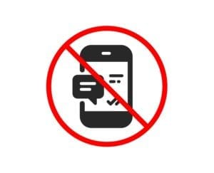 No or Stop. Phone Message icon. Mobile chat sign. Conversation or SMS symbol. Prohibited ban stop symbol. No smartphone notification icon. Vector