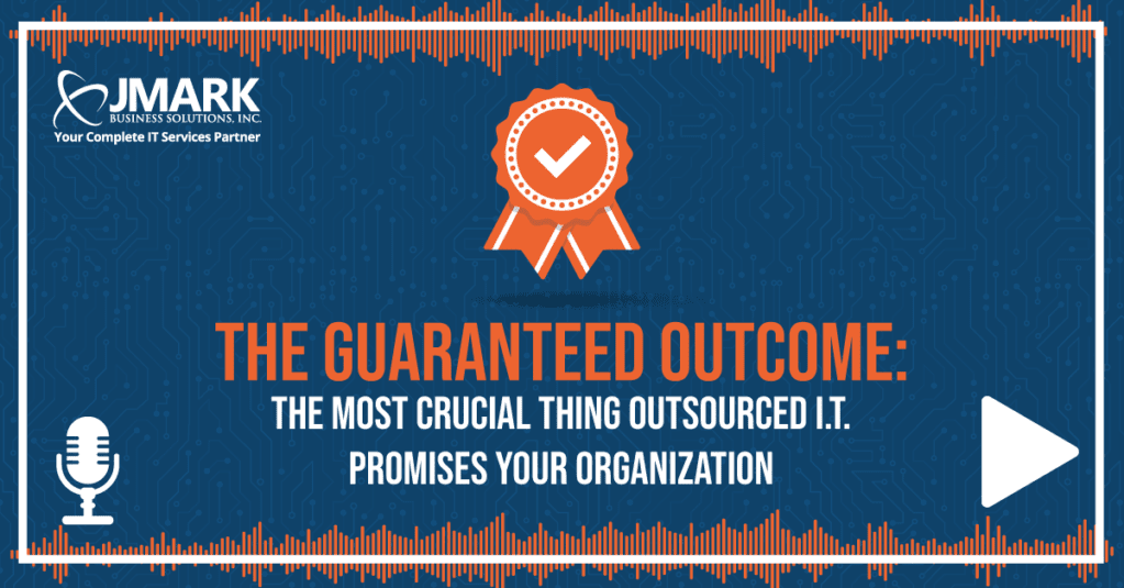 The Guaranteed Outcome: The Most Crucial Thing Outsourced I.T. Promises Your Organization - Blog Graphic