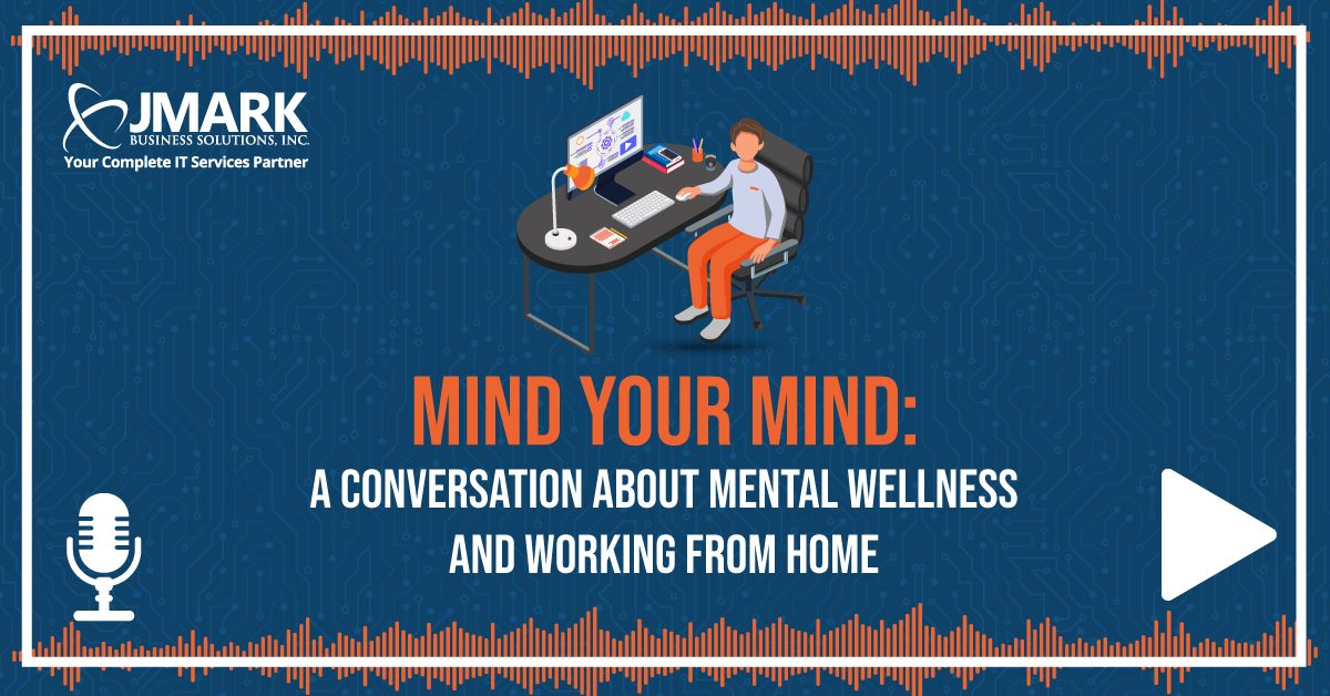 Mind Your Mind: A Conversation About Mental Wellness and Working From Home