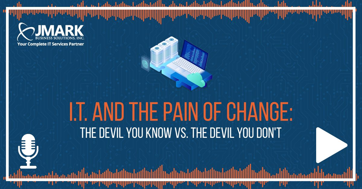 I.T. and the Pain of Change: The Devil You Know vs. the Devil You Don't - Blog Graphic