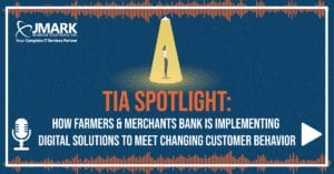 TiA Spotlight: How Farmers & Merchants Bank Is Implementing Digital Solutions to Meet Changing Customer Behavior - Blog Graphic