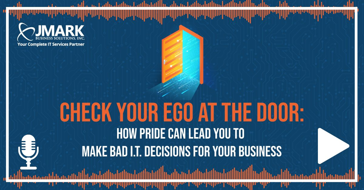 Check Your Ego at the Door: How Pride Can Lead You to Make Bad I.T. Decisions for Your Business - Blog Graphic