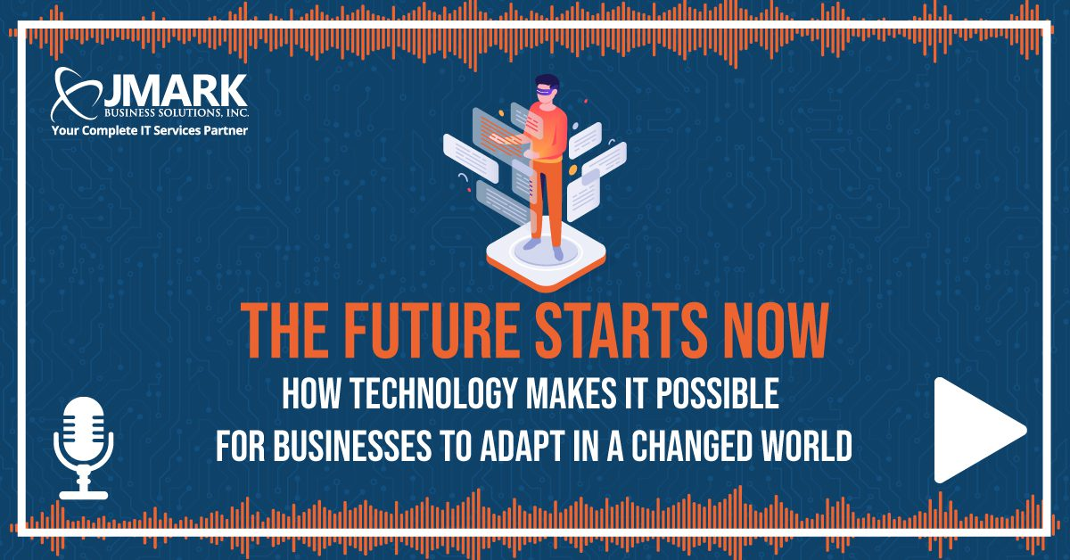 The Future Starts Now - How Technology Makes It Possible for Businesses to Adapt in a Changed World