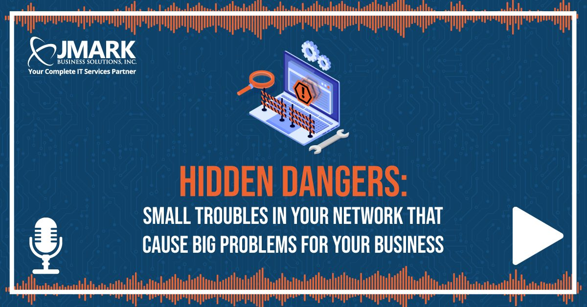 Hidden Dangers: Small Troubles in Your Network That Cause Big Problems for Your Business - Blog Graphic