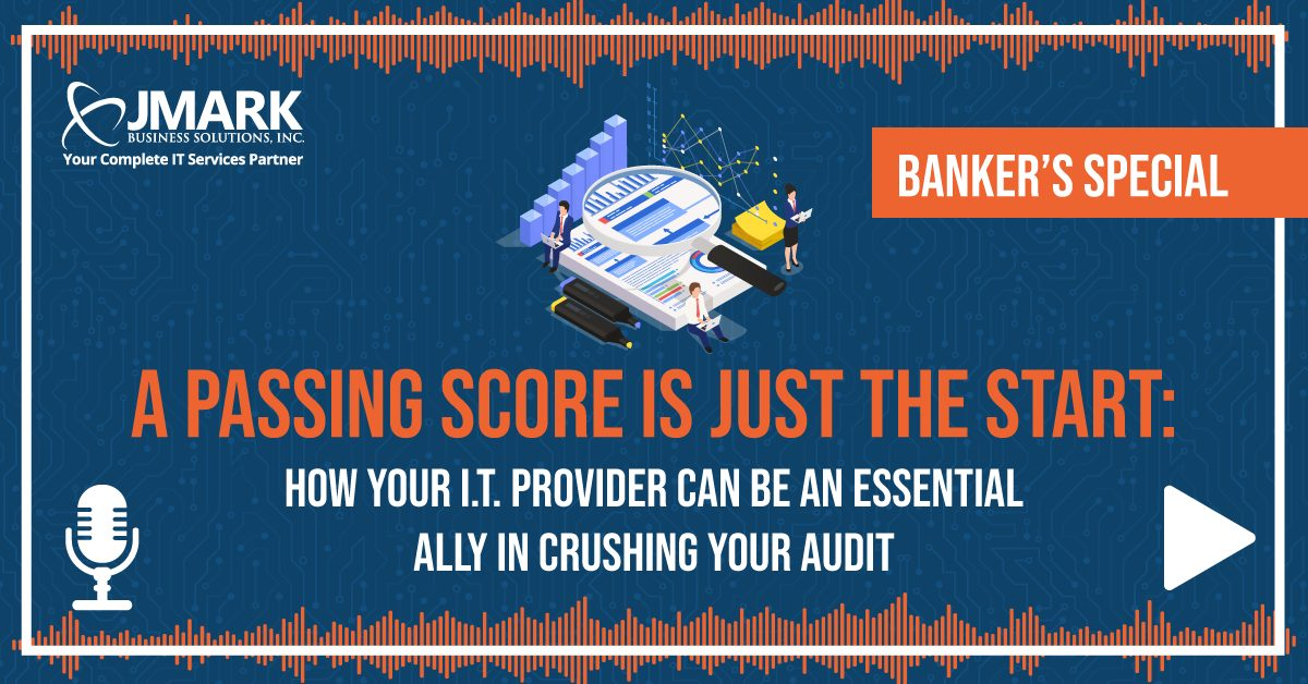 Banker's Special - A Passing Score Is Just the Start: How Your I.T. Provider Can Be an Essential Ally in Crushing Your Audit - Blog Graphic