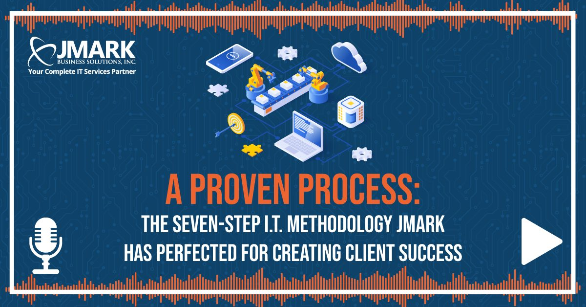 A Proven Process: The Seven-Step I.T. Methodology JMARK Has Perfected for Creating Client Success - Blog Graphic