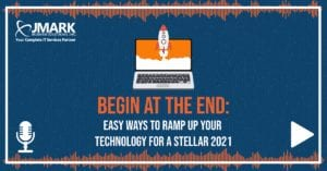 Begin at the End: Easy Ways to Ramp Up Your Technology for a Stellar 2021 - Blog Graphic