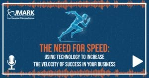 The Need for Speed: Using Technology to Increase the Velocity of Success in Your Business
