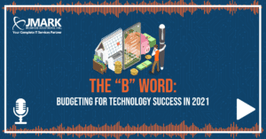 "The ""B"" Word: Budgeting for Technology Success in 2021"