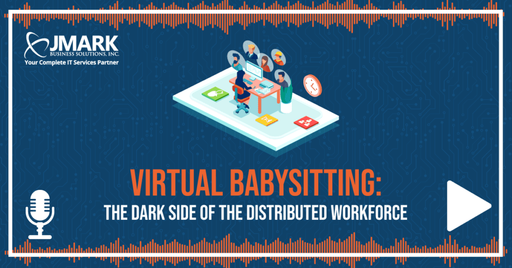 Virtual Babysitting: The Dark Side of the Distributed Workforce