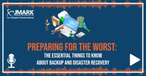 Preparing for the Worst: The Essential Things to Know About Backup and Disaster Recovery